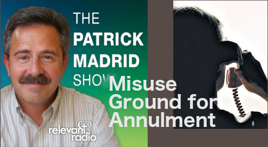 Pat Madrid Discusses Misuse of Grounds for Annulment