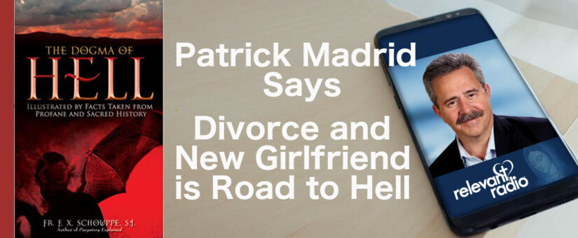 Patrick Madrid Connects Divorce and New Girlfriend with Road to Hell